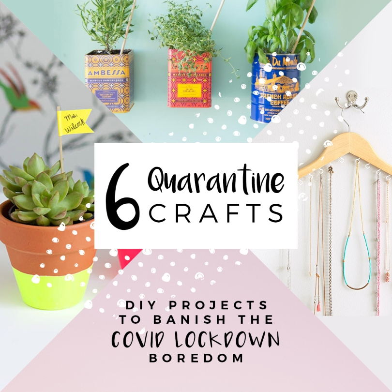 Quarantine Crafts: 6 DIY Projects to Banish the Covid Lockdown Boredom